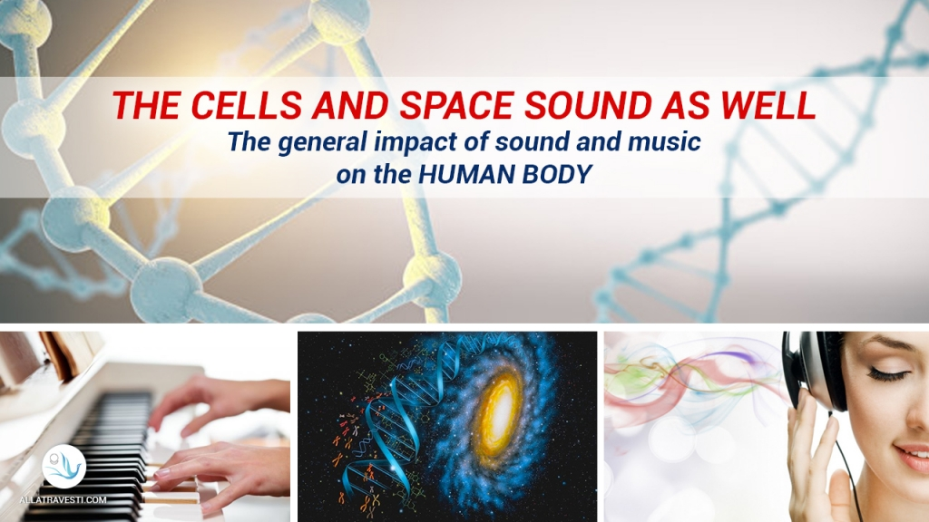 The cells and space sound as well. The general impact of sound and music on the human body