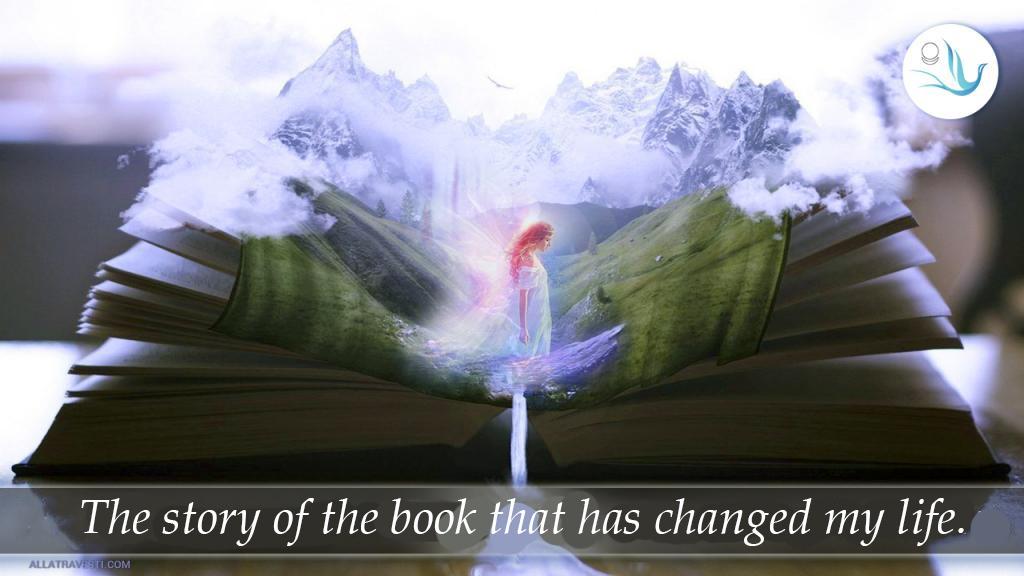 <mark><b>The</b></mark>  story  <mark><b>of</b></mark>   <mark><b>the</b></mark>  book that has changed my life.