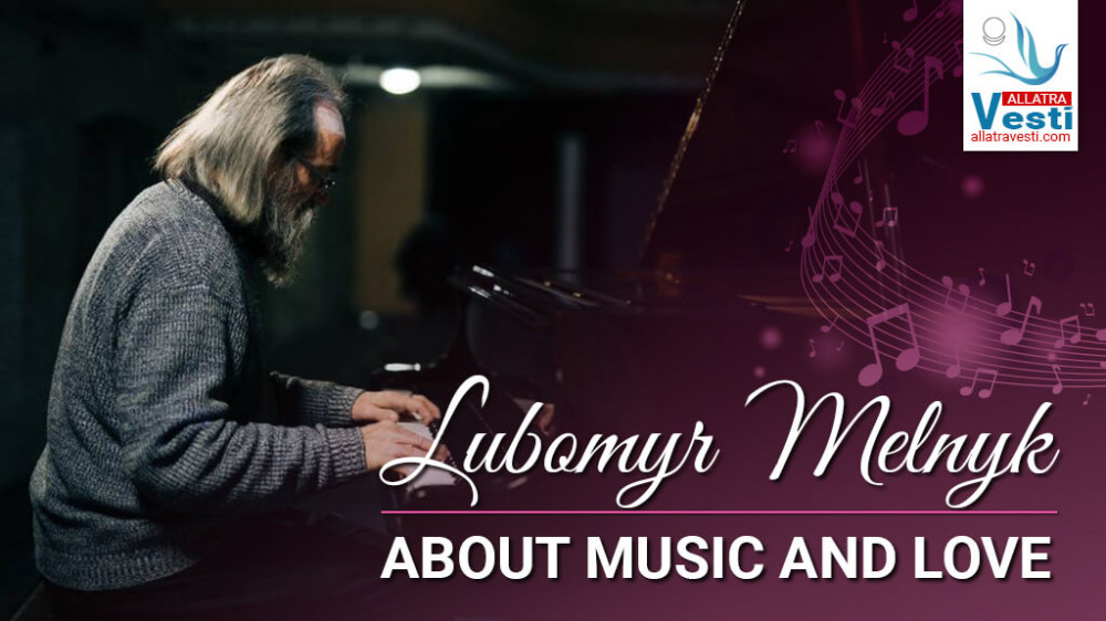 Lubomyr Melnyk about music and Love