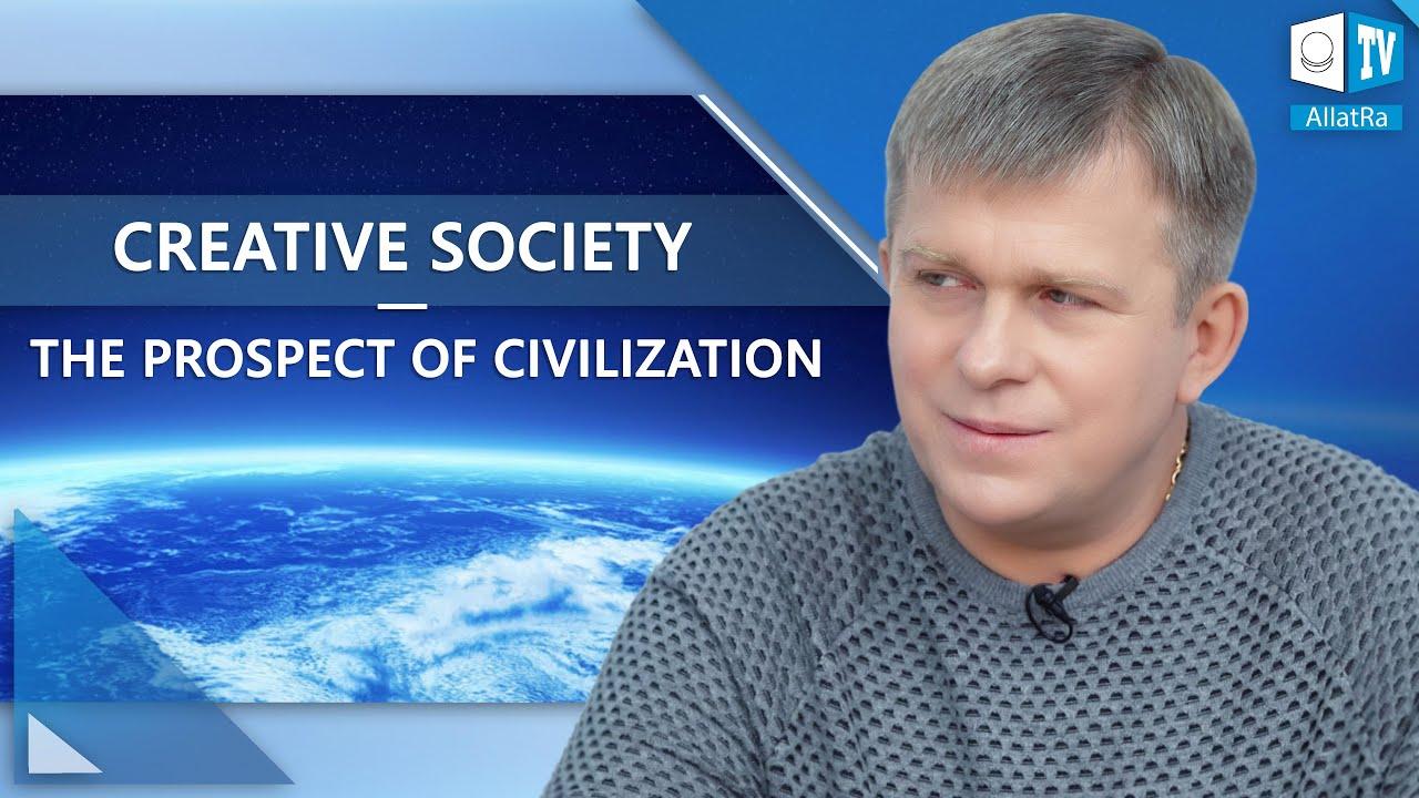 <mark><b>Creative</b></mark>   <mark><b>Society</b></mark> : the Prospect of Civilization