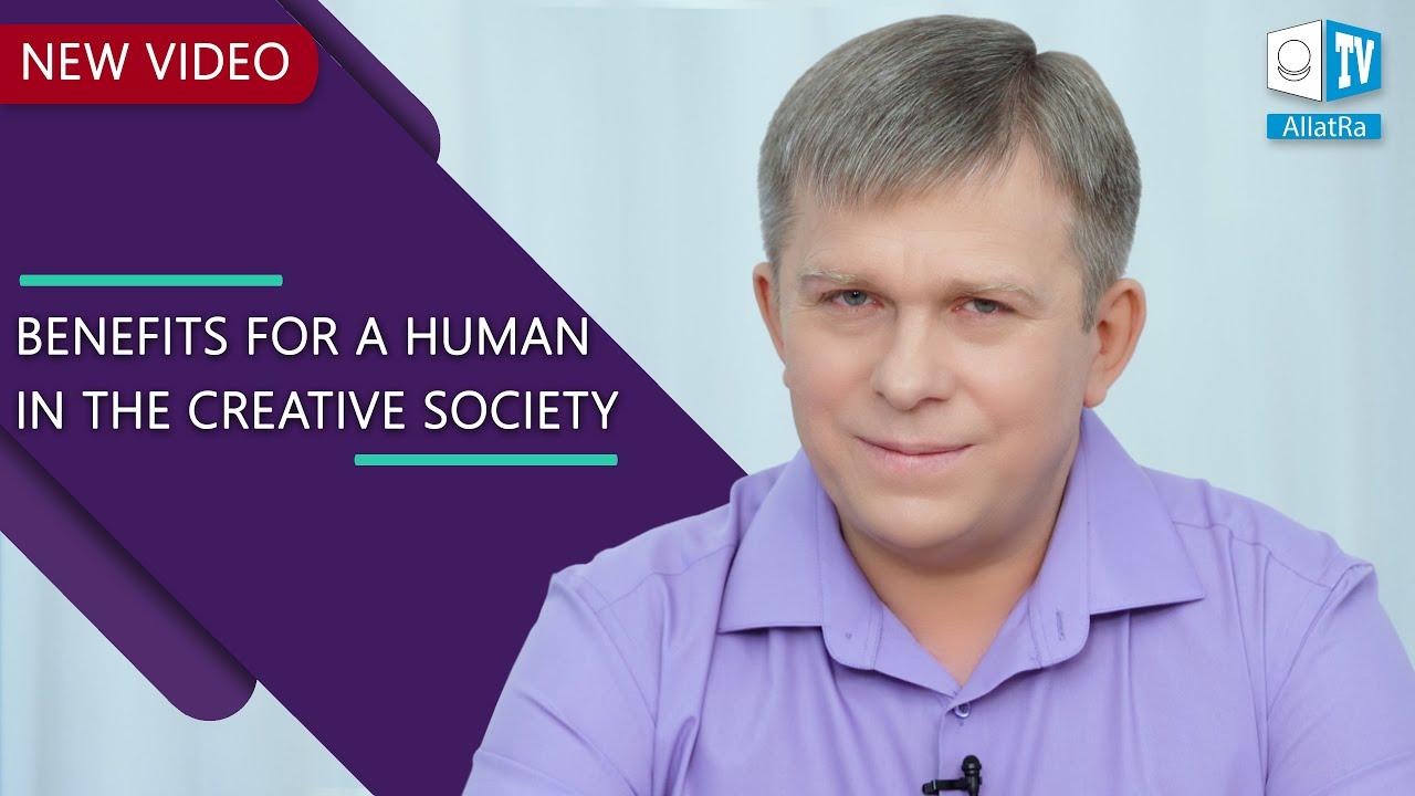 NEW VIDEO Benefits for a Human in the  <mark><b>Creative</b></mark>   <mark><b>Society</b></mark>