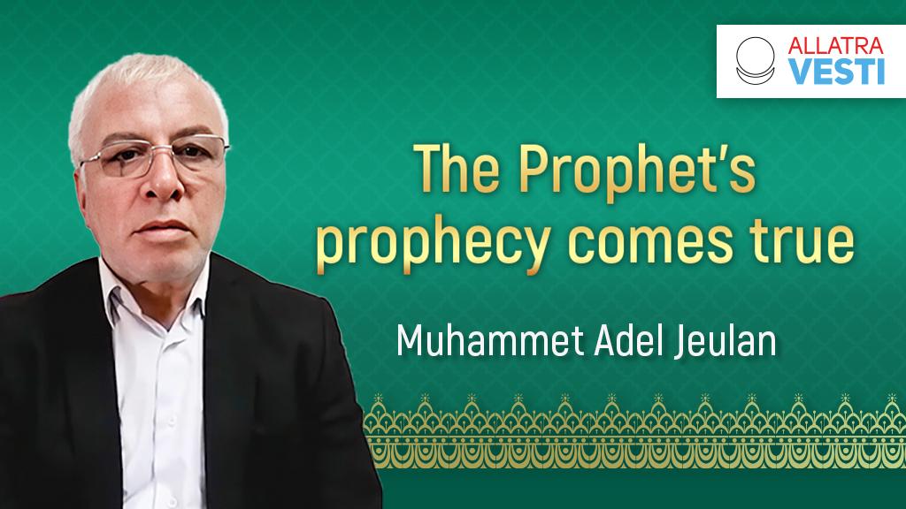 The Prophet's prophecy comes true
