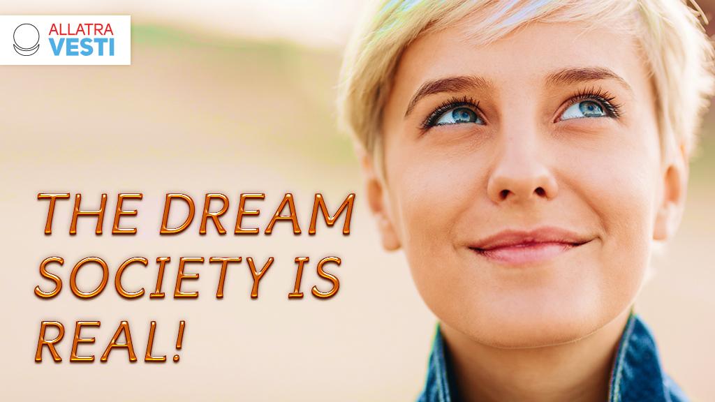 The dream  <mark><b>society</b></mark>  is real!