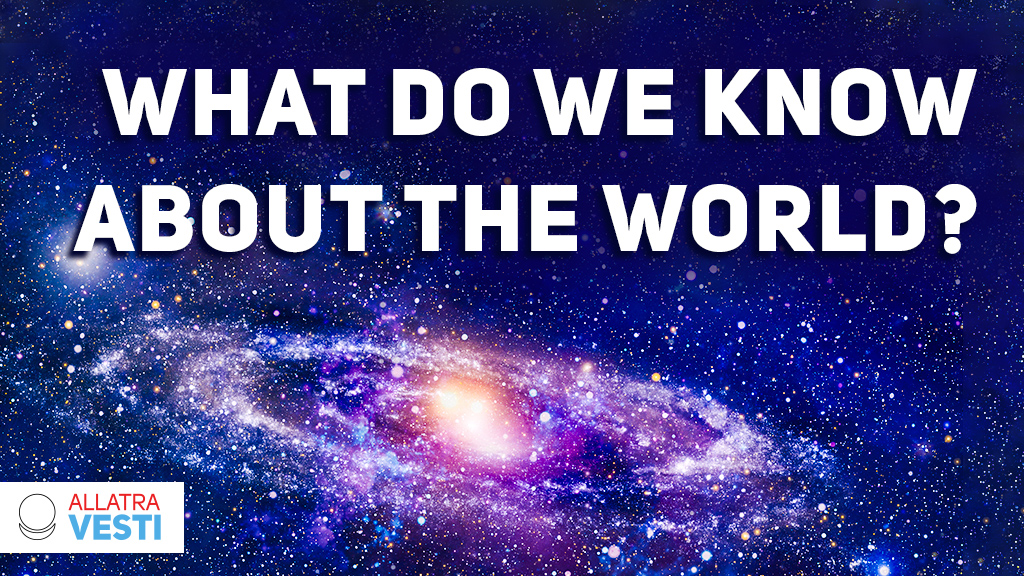 What do we know about  <mark><b>the</b></mark>   <mark><b>world</b></mark> ?