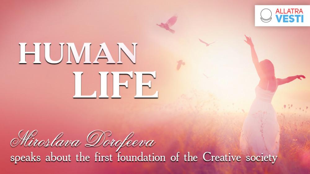 HUMAN LIFE. Miroslava Dorofeeva speaks about the first foundation of the Creative society.