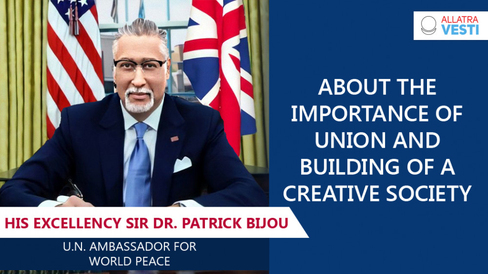 His Excellency Sir Dr. Patrick Bijou. About the importance of union and building a Creative Society