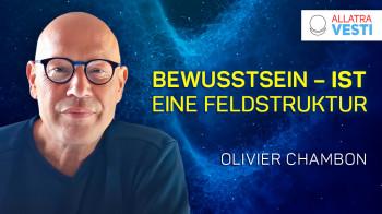 OLIVIER CHAMBON. BEWUSSTSEIN IST EINE FELDSTRUKTUR